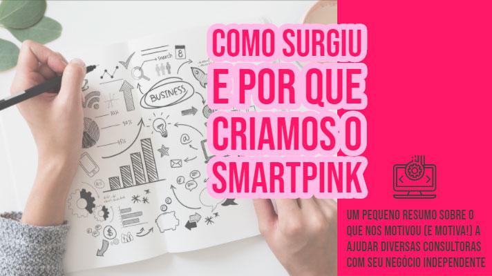 Como surgiu e por que criamos o SmartPink?